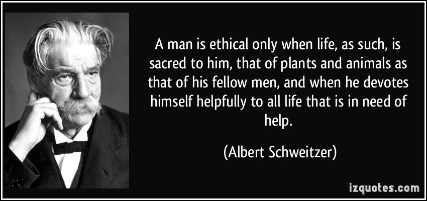 Dr. Albert Schweitzer, A Truly Ethical Man Does Not Injure Anything That Lives